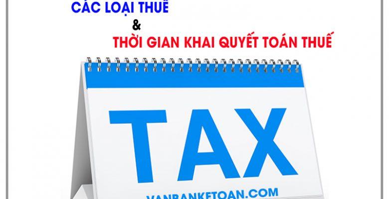 Các loại thuế và thời gian khai quyết toán thuế