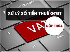 Xử lý số tiền thuế GTGT nộp thừa